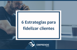 6 Estrategias para fidelizar clientes